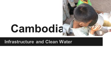 Cambodia Infrastructure and Clean Water. Stats Southeast Asia 15.5 million people o 8% population lives in Phnom Penh, 20% in other urban areas, 72% in.