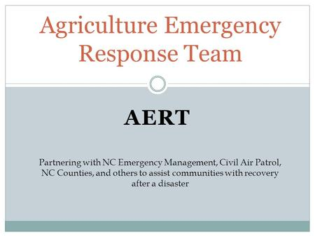 Agriculture Emergency Response Team AERT Partnering with NC Emergency Management, Civil Air Patrol, NC Counties, and others to assist communities with.