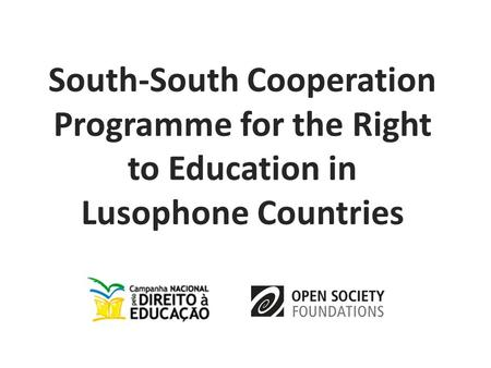 South-South Cooperation Programme for the Right to Education in Lusophone Countries.