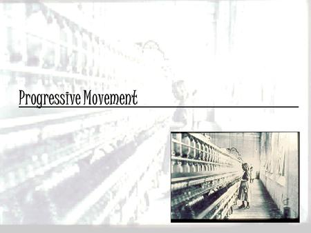 Progressive Movement. Learning Target I can explain the goals of the Progressive Movement. I can explain the term trustbusting. I can explain the ways.