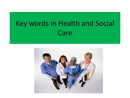 Key words in Health and Social Care. People's rights Choice Confidentiality Protection Equality Consultation.