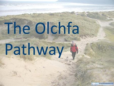 The Olchfa Pathway The Olchfa Pathway. Aims of the Olchfa Pathway To encourage you to become well-rounded, socially aware and independent individuals.