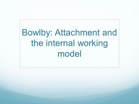 Bowlby: Attachment and the internal working model