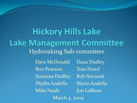 Hydroraking Sub-committee Dave McDonald Dana Dudley Ron PearsonTom Nowd Suzanna Dudley Bob Novacek Phyllis AndellaMario Andella Mike NaultJim LeBlanc March.