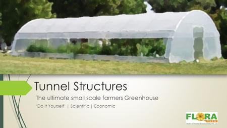 Tunnel Structures The ultimate small scale farmers Greenhouse 'Do it Yourself' | Scientific | Economic.