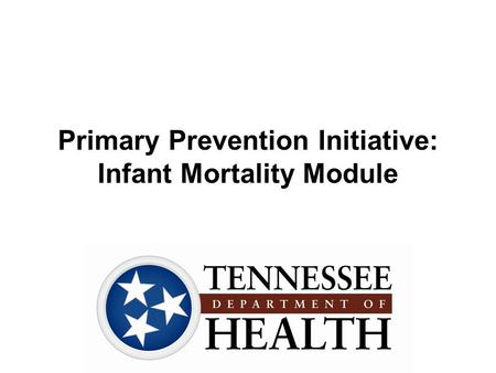 Primary Prevention Initiative: Infant Mortality Module.