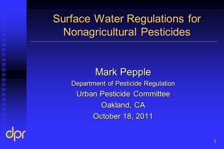 Surface Water Regulations for Nonagricultural Pesticides Mark Pepple Department of Pesticide Regulation Urban Pesticide Committee Oakland, CA October 18,
