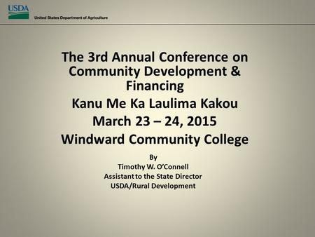 The 3rd Annual Conference on Community Development & Financing Kanu Me Ka Laulima Kakou March 23 – 24, 2015 Windward Community College By Timothy W. O'Connell.