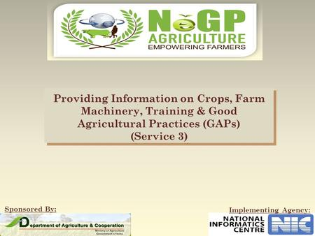 Providing Information on Crops, <strong>Farm</strong> Machinery, Training & Good Agricultural Practices (GAPs) (Service 3) Sponsored By: Implementing Agency: