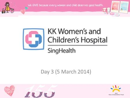 Day 3 (5 March 2014). Overview Since 1858, into a regional leader in Obstetrics, Gynecology, Paediatrics and Neonatology. Today, 830-bed hospital is a.