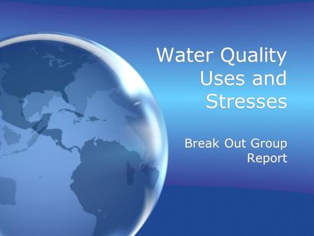 Water Quality Uses and Stresses Break Out Group Report.