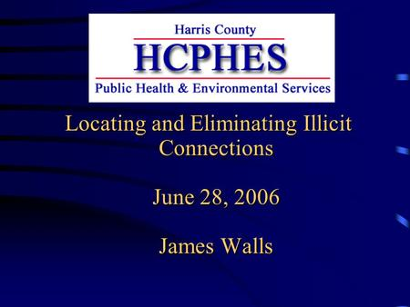 Locating and Eliminating Illicit Connections June 28, 2006 James Walls.