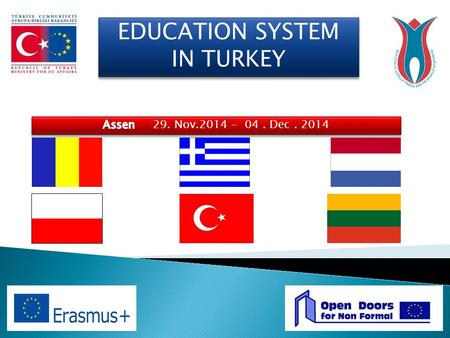 EDUCATION SYSTEM IN TURKEY Assen 29. Nov.2014 - 04 . Dec . 2014.