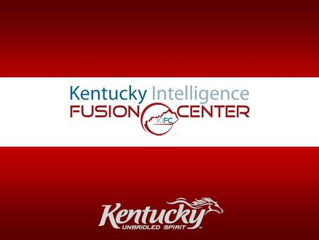 Kentucky Intelligence Fusion Center. What is a Fusion Center? A teamwork effort among agencies that provides resources, expertise, and information with.