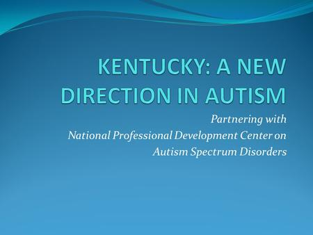 Partnering with National Professional Development Center on Autism Spectrum Disorders.