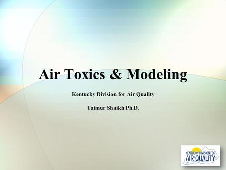 Kentucky Division for Air Quality Taimur Shaikh Ph.D.