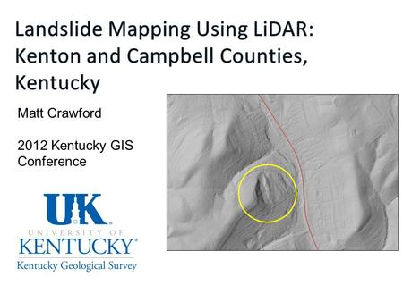 Matt Crawford 2012 Kentucky GIS Conference. Kentucky landslide locations.