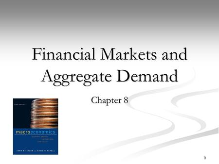 0 Financial Markets and Aggregate Demand Chapter 8.