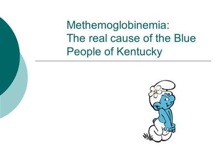 Methemoglobinemia: The real cause of the Blue People of Kentucky
