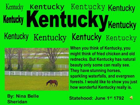 When you think of Kentucky, you might think of fried chicken and old rednecks. But Kentucky has natural beauty only some can really see. They have stunning.