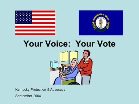 Your Voice: Your Vote Kentucky Protection & Advocacy September 2004.