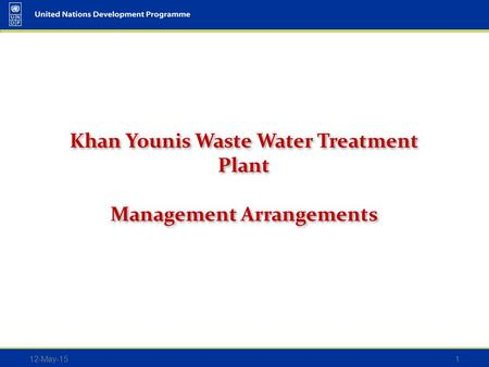 12-May-151 Khan Younis Waste Water Treatment Plant Management Arrangements Khan Younis Waste Water Treatment Plant Management Arrangements.