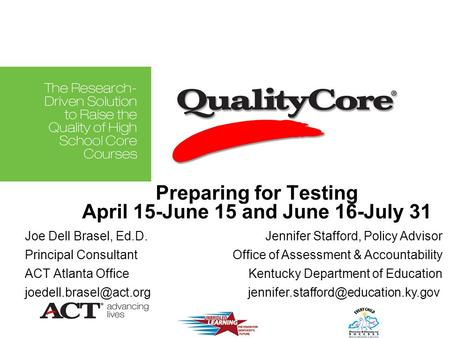 Preparing for Testing April 15-June 15 and June 16-July 31 Joe Dell Brasel, Ed.D. Principal Consultant ACT Atlanta Office Jennifer.