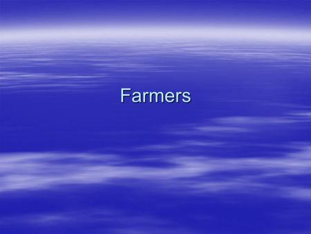 Farmers.  1. The farmer is an independent actor equal to all other men, in partnership with God, and self-sufficient.  2. Agriculture is the basic industry.
