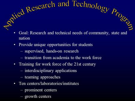 Goal: Research and technical needs of community, state and nation Provide unique opportunities for students –supervised, hands-on research –transition.