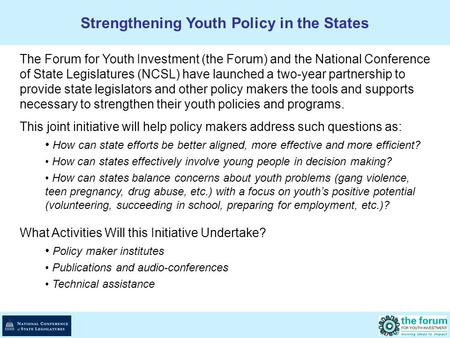 The Forum for Youth Investment (the Forum) and the National Conference of State Legislatures (NCSL) have launched a two-year partnership to provide state.
