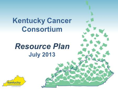 Kentucky Cancer Consortium Resource Plan July 2013.