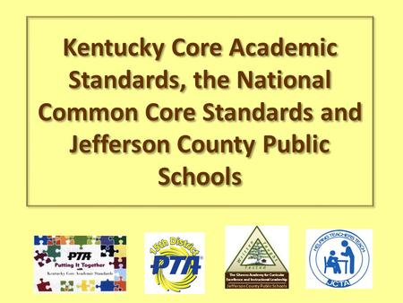 Kentucky Core Academic Standards, the National Common Core Standards and Jefferson County Public Schools Jefferson County Public Schools The Gheens Academy.