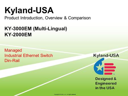 Kyland-USA Product Introduction, Overview & Comparison KY-3000EM (Multi-Lingual) KY-2000EM Managed Industrial Ethernet Switch Din-Rail Copyright © KUSA,