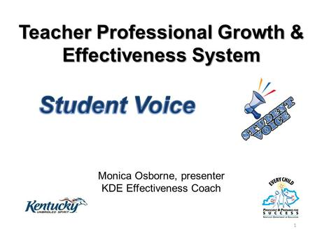 Teacher Professional Growth & Effectiveness System Monica Osborne, presenter KDE Effectiveness Coach 1.