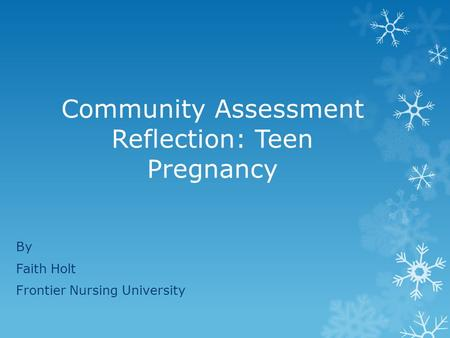 Community Assessment Reflection: Teen Pregnancy By Faith Holt Frontier Nursing University.