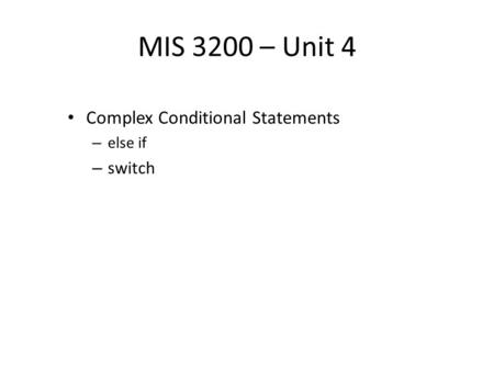 MIS 3200 – Unit 4 Complex Conditional Statements – else if – switch.