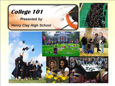 College 101 Presented by Henry Clay High School.