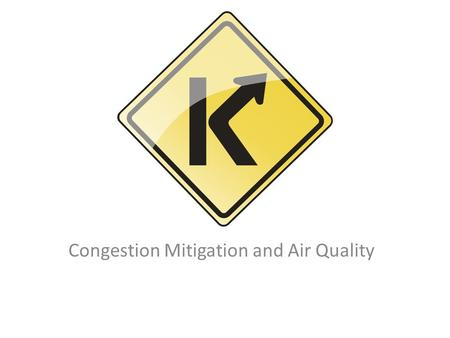 Congestion Mitigation and Air Quality. What is CMAQ? Federal funding for transportation projects and programs that help improve air quality and reduce.