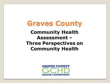 Community Health Assessment – Three Perspectives on Community Health Graves County.