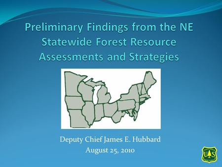 Deputy Chief James E. Hubbard August 25, 2010. A Quick Refresher on the Farm Bill (Title VIII) Requirements Statewide assessment of forest resource conditions.