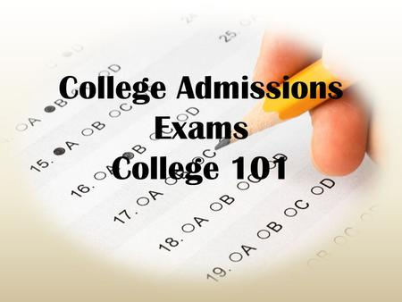 College Admissions Exams College 101. Standardized Tests PSAT SAT ACT PLAN ACT AP Exams.