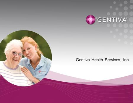 Gentiva Health Services, Inc.. Forward-Looking Statements This presentation should be considered forward-looking and is subject to various risk factors.
