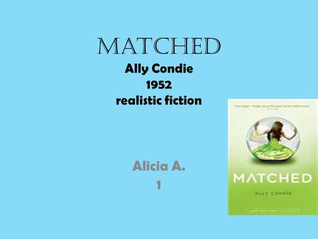 Matched Ally Condie 1952 realistic fiction Alicia A. 1.