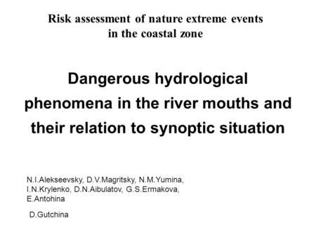 Risk assessment of nature extreme events in the coastal zone Dangerous hydrological phenomena in the river mouths and their relation to synoptic situation.