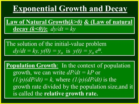 CHAPTER 2 2.4 Continuity Exponential Growth and Decay Law of Natural Growth(k>0) & (Law of natural decay (k<0)): dy/dt = ky The solution of the initial-value.