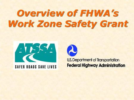 Overview of FHWA's Work Zone Safety Grant. 2 1.$11.9 million 2.20% match 3.4 year grant 4. Currently in year 3 Status.