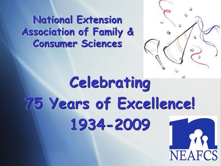 National Extension Association of Family & Consumer Sciences Celebrating 75 Years of Excellence! 1934-2009Celebrating 1934-2009.