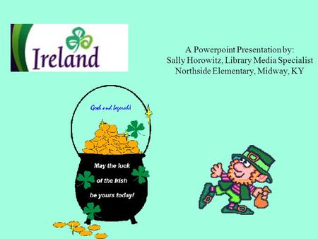 A Powerpoint Presentation by: Sally Horowitz, Library Media Specialist Northside Elementary, Midway, KY.