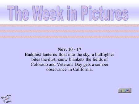Nov. 10 - 17 Buddhist lanterns float into the sky, a bullfighter bites the dust, snow blankets the fields of Colorado and Veterans Day gets a somber observance.