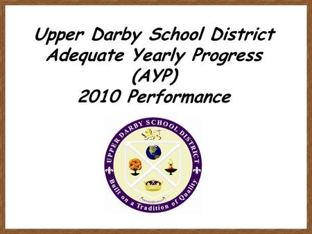 Upper Darby School District Adequate Yearly Progress (AYP) 2010 Performance.